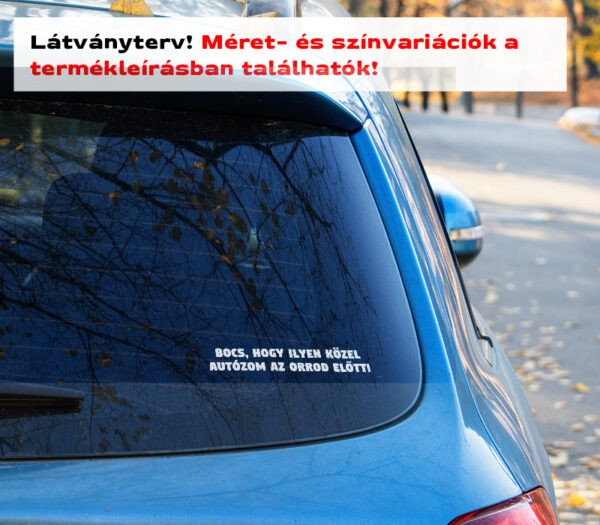 bocs, hogy ilyen közel... vicces autómatrica - látványterv szélvédő